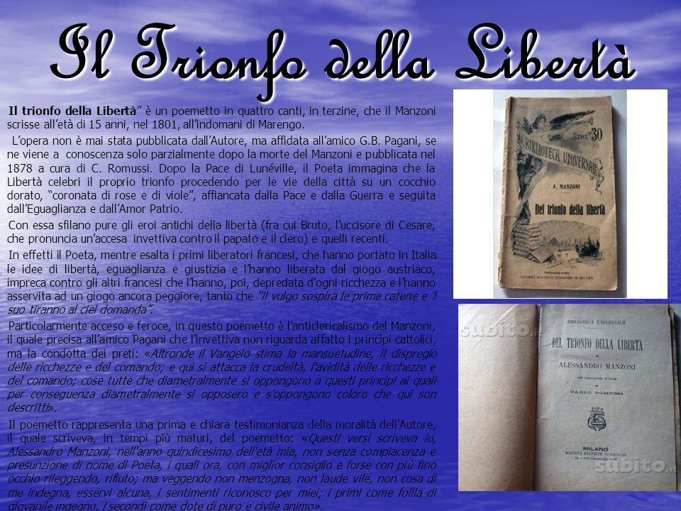 Il Trionfo della Libertà Il trionfo della Libertà è un poemetto in quattro canti, in terzine, che il Manzoni scrisse alletà di 15 anni, nel 1801, alli