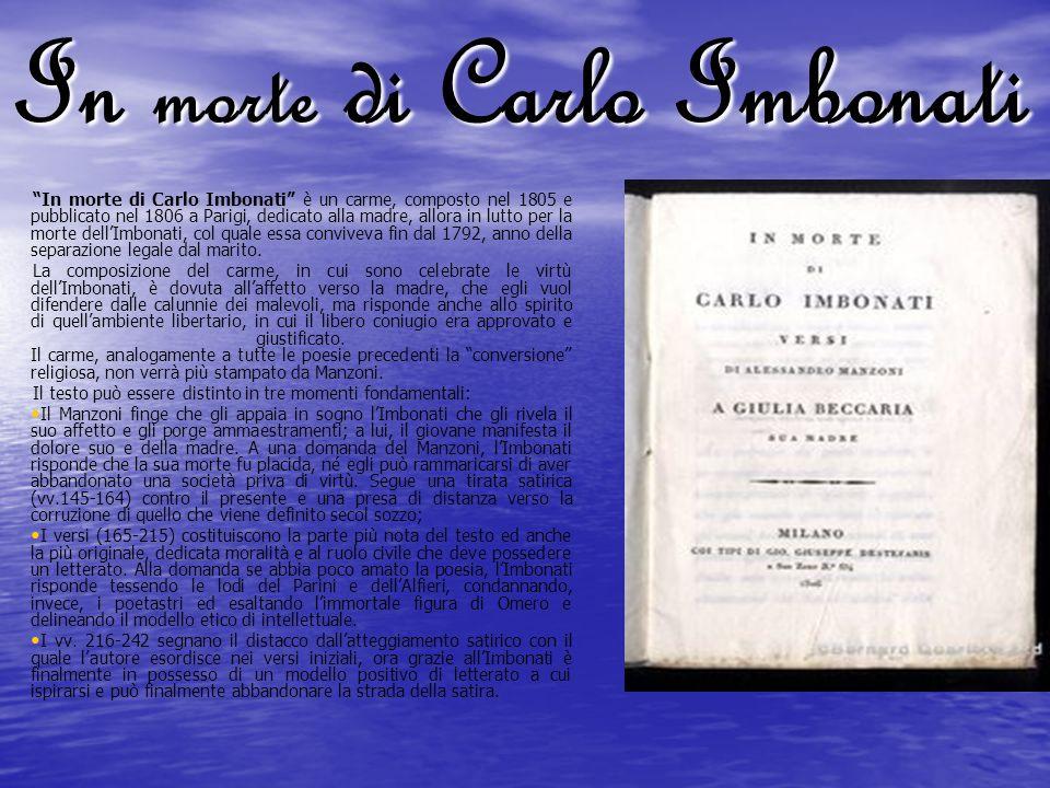 In morte di Carlo Imbonati In morte di Carlo Imbonati è un carme, composto nel 1805 e pubblicato nel 1806 a Parigi, dedicato alla madre, allora in lut
