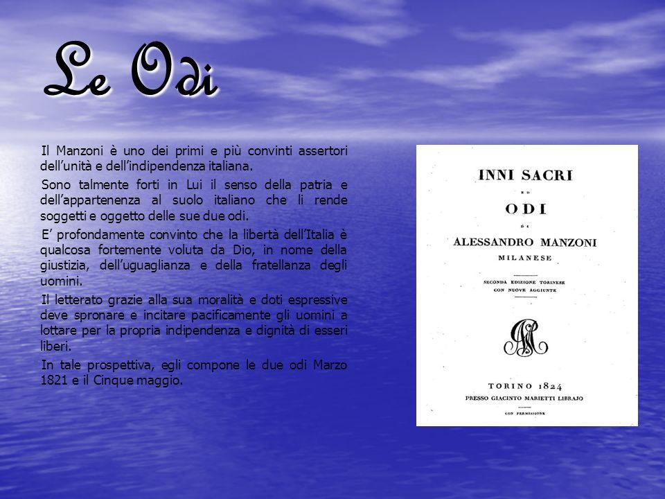 Le Odi Il Manzoni è uno dei primi e più convinti assertori dellunità e dellindipendenza italiana. Sono talmente forti in Lui il senso della patria e d