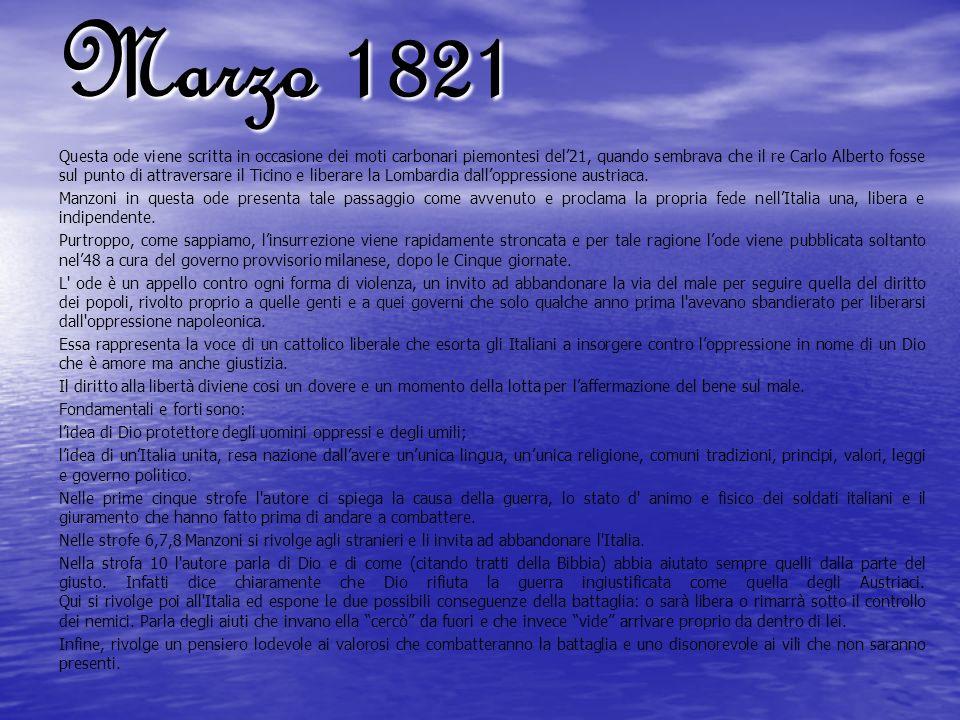Marzo 1821 Questa ode viene scritta in occasione dei moti carbonari piemontesi del21, quando sembrava che il re Carlo Alberto fosse sul punto di attra