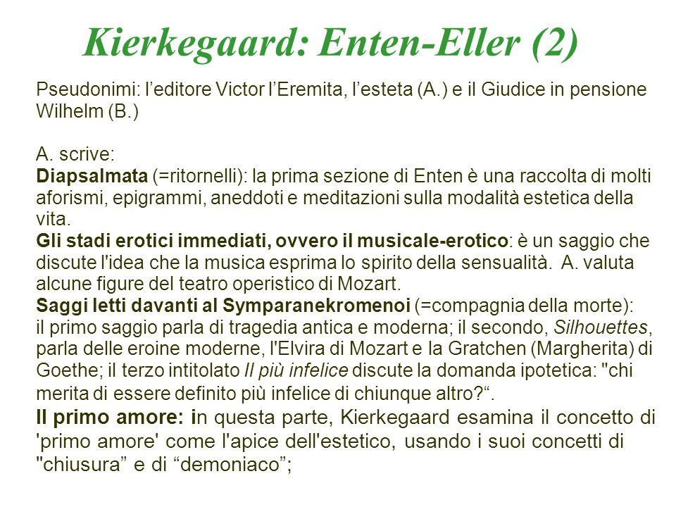 Pseudonimi: leditore Victor lEremita, lesteta (A.) e il Giudice in pensione Wilhelm (B.) A. scrive: Diapsalmata (=ritornelli): la prima sezione di Ent