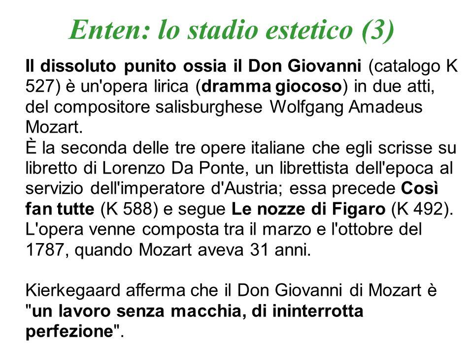 Enten: lo stadio estetico (4) Il mito di Don Giovannni: Tirso da Molina Molière Byron Trama e personaggi del Don Giovanni di W.A Mozart / L.