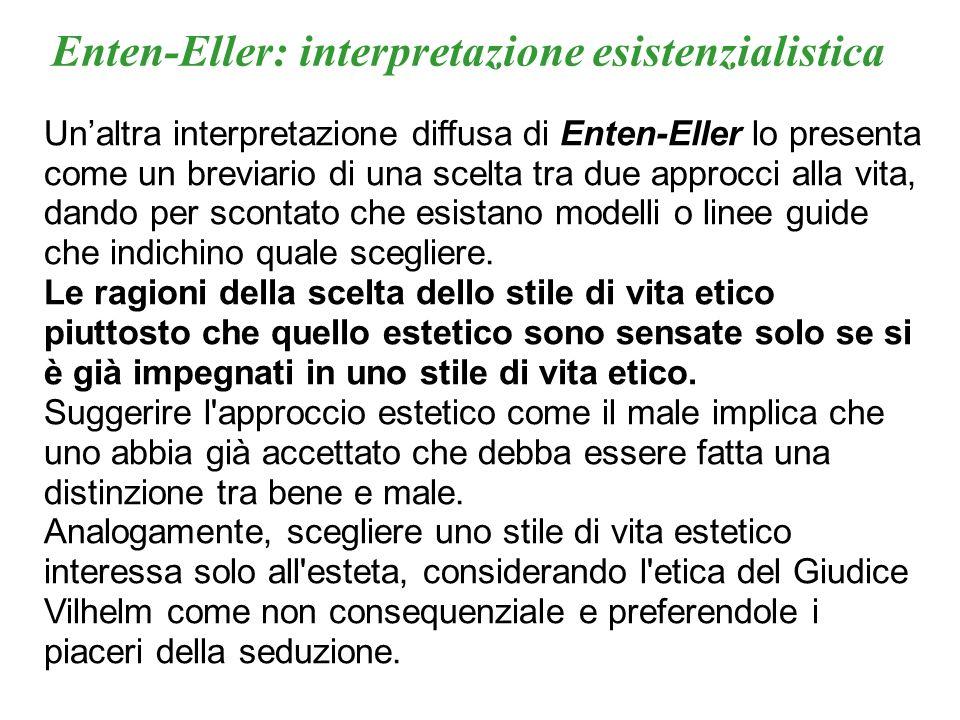 Unaltra interpretazione diffusa di Enten-Eller lo presenta come un breviario di una scelta tra due approcci alla vita, dando per scontato che esistano
