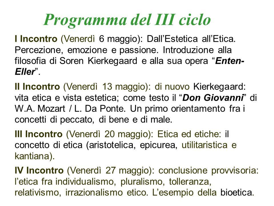 Programma del III ciclo I Incontro (Venerdì 6 maggio): DallEstetica allEtica. Percezione, emozione e passione. Introduzione alla filosofia di Soren Ki