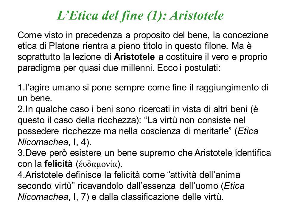 LEtica del fine (2): Aristotele La classificazione delle virtù proposta da Aristotele si sviluppa a partire dalla sua concezione dellanima: VEGETATIVASENSITIVARAZIONALE Presiede alle funzioni riproduttive e nutritive Presiede alle funzioni sensibili Presiede alle funzioni intellettuali Presente solo negli animali, presiede alle virtù etiche (coraggio, temperanza, liberalità, magnificenza, magna- nimità, mansuetudine, GIUSTIZIA) Presente in tutti gli esseri viventi (vegetali e animali): piacere e salute come scopi finali Propria solo delluomo: virtù dianoetiche (calcolative e scientifiche): SAPIENZA