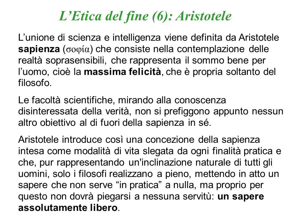 LEtica del fine (6): Aristotele Lunione di scienza e intelligenza viene definita da Aristotele sapienza ( σοφία ) che consiste nella contemplazione de