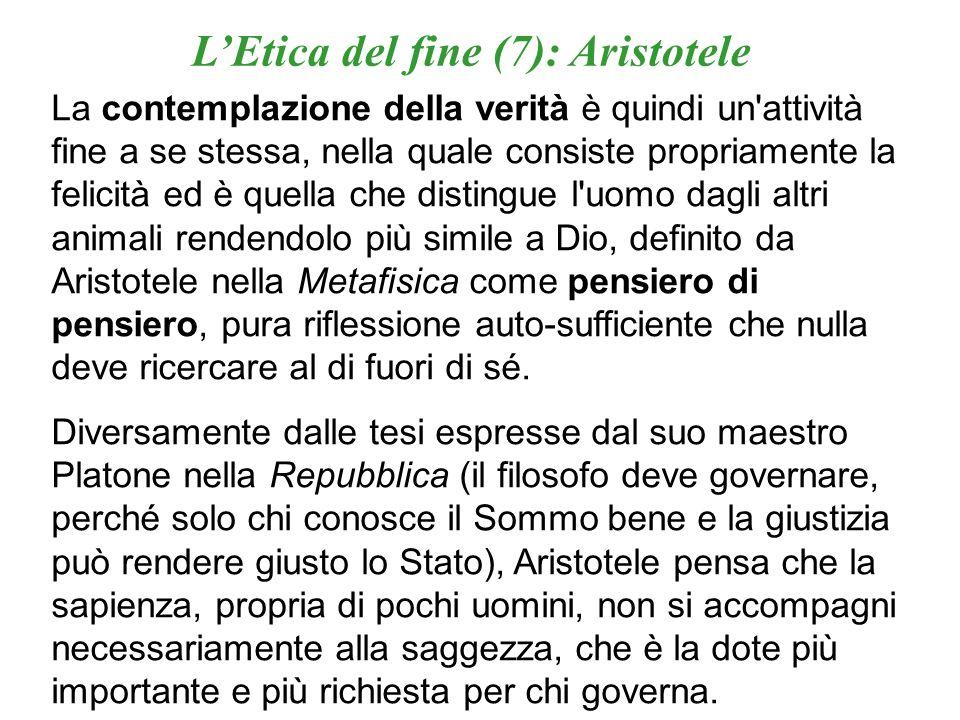 LEtica del fine (7): Aristotele La contemplazione della verità è quindi un'attività fine a se stessa, nella quale consiste propriamente la felicità ed