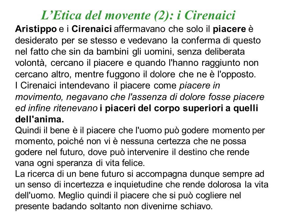 LEtica del movente (2): i Cirenaici Aristippo e i Cirenaici affermavano che solo il piacere è desiderato per se stesso e vedevano la conferma di quest