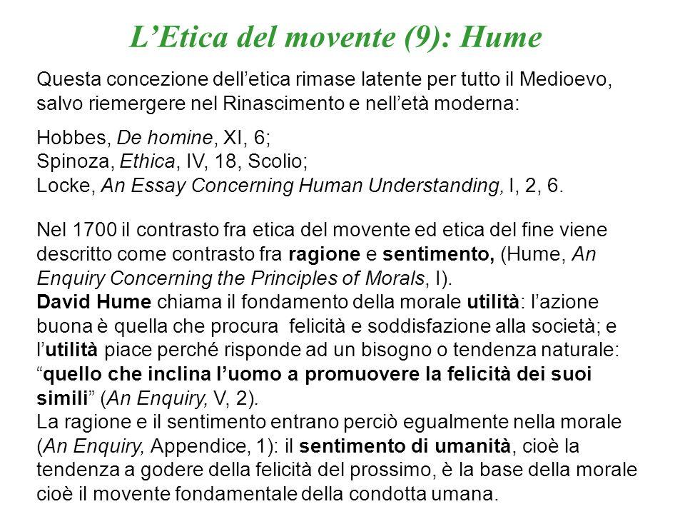 LEtica del movente (9): Hume Questa concezione delletica rimase latente per tutto il Medioevo, salvo riemergere nel Rinascimento e nelletà moderna: Ho