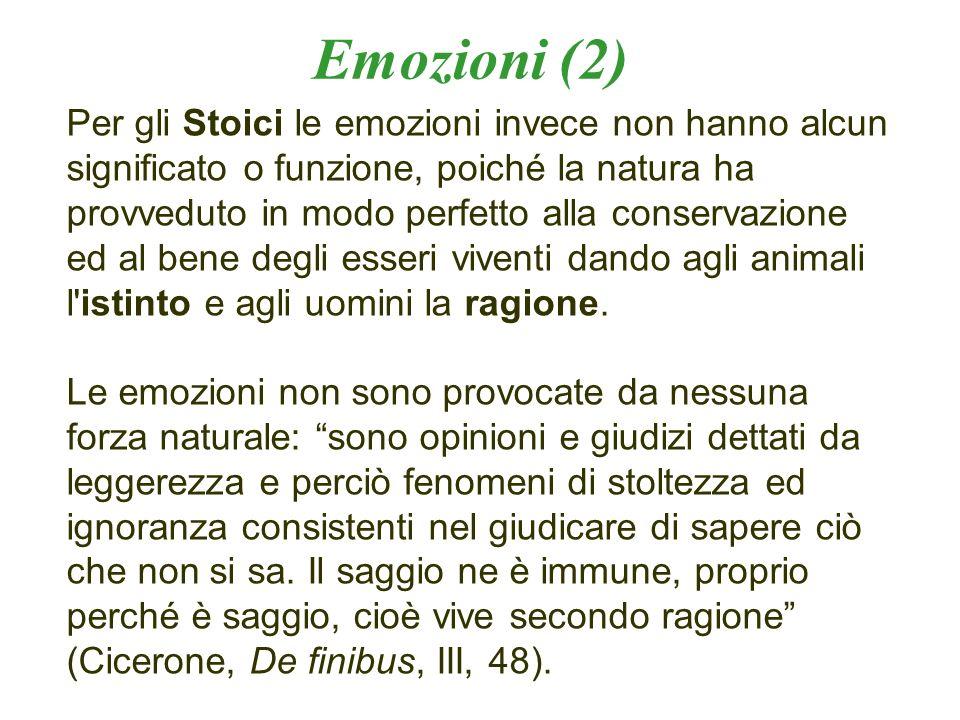 Emozioni (2) Per gli Stoici le emozioni invece non hanno alcun significato o funzione, poiché la natura ha provveduto in modo perfetto alla conservazi