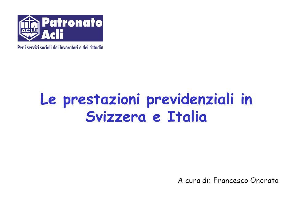 Le prestazioni previdenziali in Svizzera e Italia A cura di: Francesco Onorato