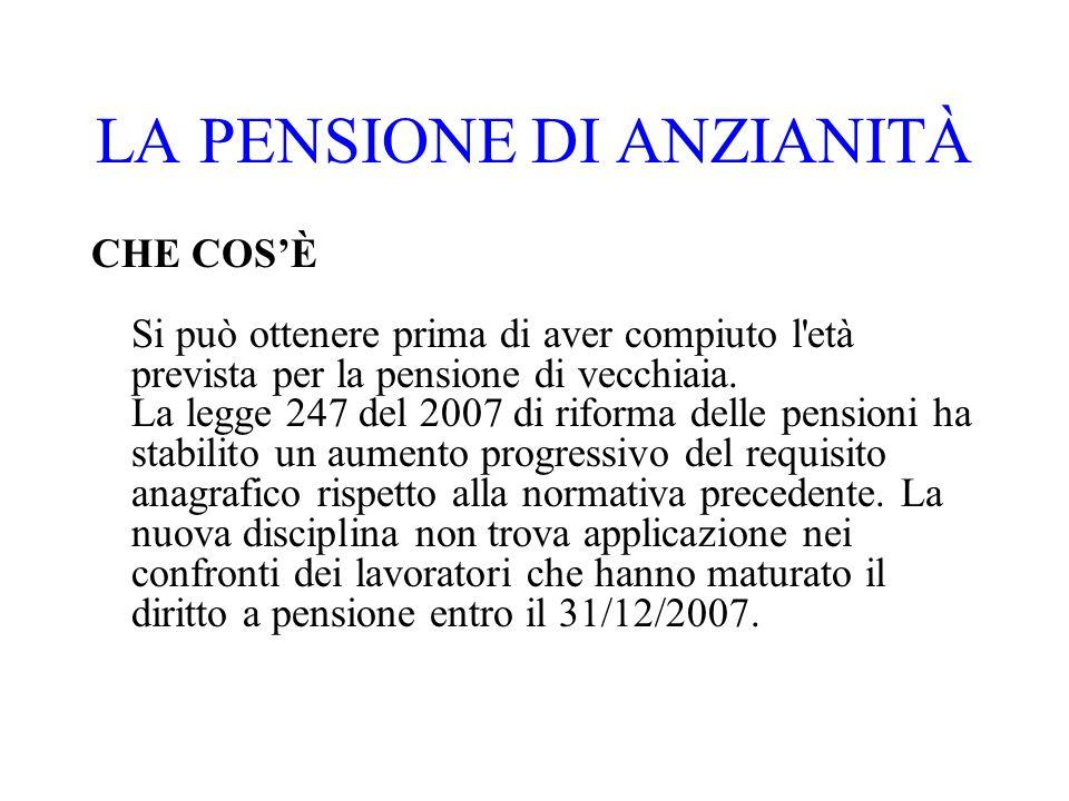 LA PENSIONE DI ANZIANITÀ CHE COSÈ Si può ottenere prima di aver compiuto l'età prevista per la pensione di vecchiaia. La legge 247 del 2007 di riforma