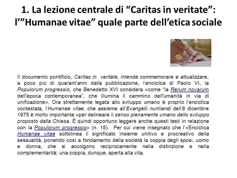 1. La lezione centrale di Caritas in veritate: lHumanae vitae quale parte delletica sociale Il documento pontificio, Caritas in veritate, intende comm