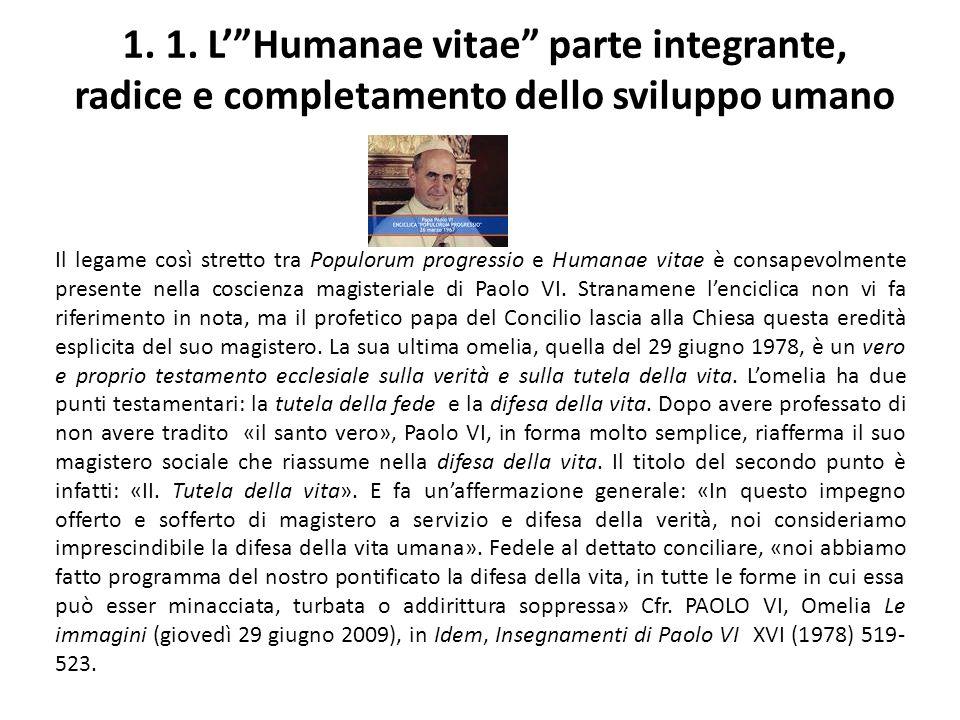 1. 1. LHumanae vitae parte integrante, radice e completamento dello sviluppo umano Il legame così stretto tra Populorum progressio e Humanae vitae è c