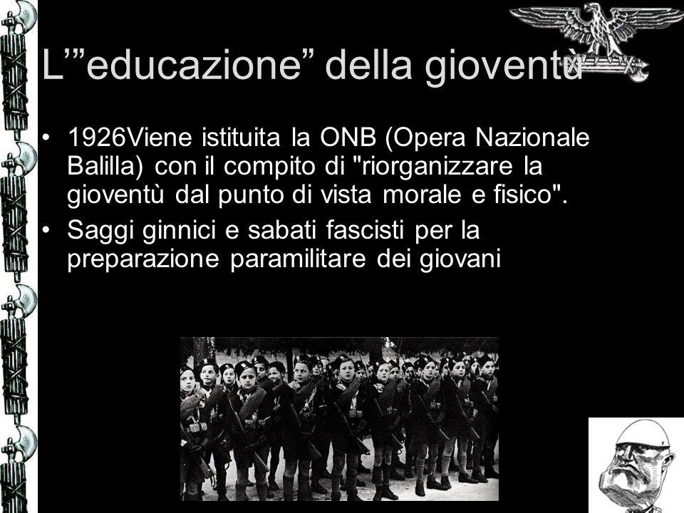 Leducazione della gioventù 1926Viene istituita la ONB (Opera Nazionale Balilla) con il compito di riorganizzare la gioventù dal punto di vista morale e fisico .