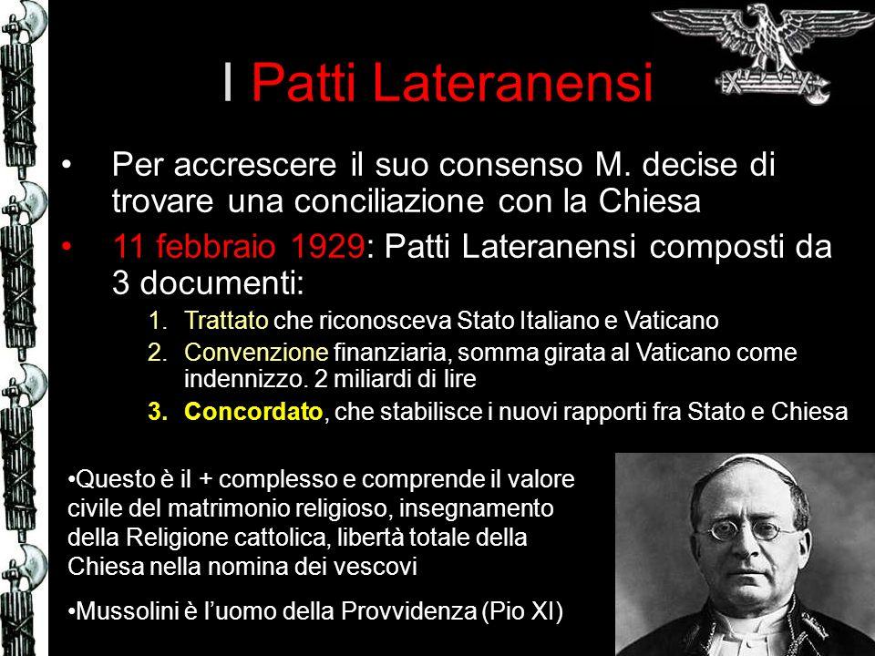 I Patti Lateranensi Per accrescere il suo consenso M. decise di trovare una conciliazione con la Chiesa 11 febbraio 1929: Patti Lateranensi composti d