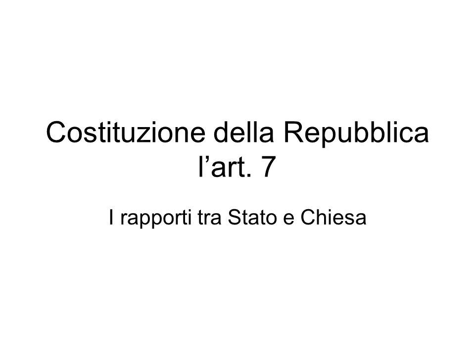 Costituzione della Repubblica lart. 7 I rapporti tra Stato e Chiesa