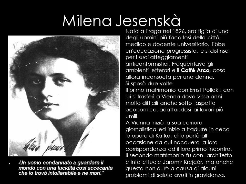 Milena Jesenskà Un uomo condannato a guardare il mondo con una lucidità cosi accecante che lo trovò intollerabile e ne morì. Un uomo condannato a guar