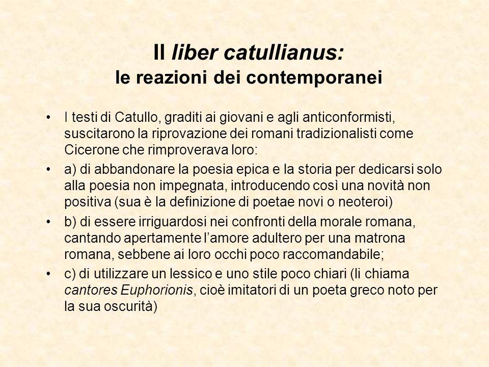 Il liber catullianus: le reazioni dei contemporanei I testi di Catullo, graditi ai giovani e agli anticonformisti, suscitarono la riprovazione dei rom