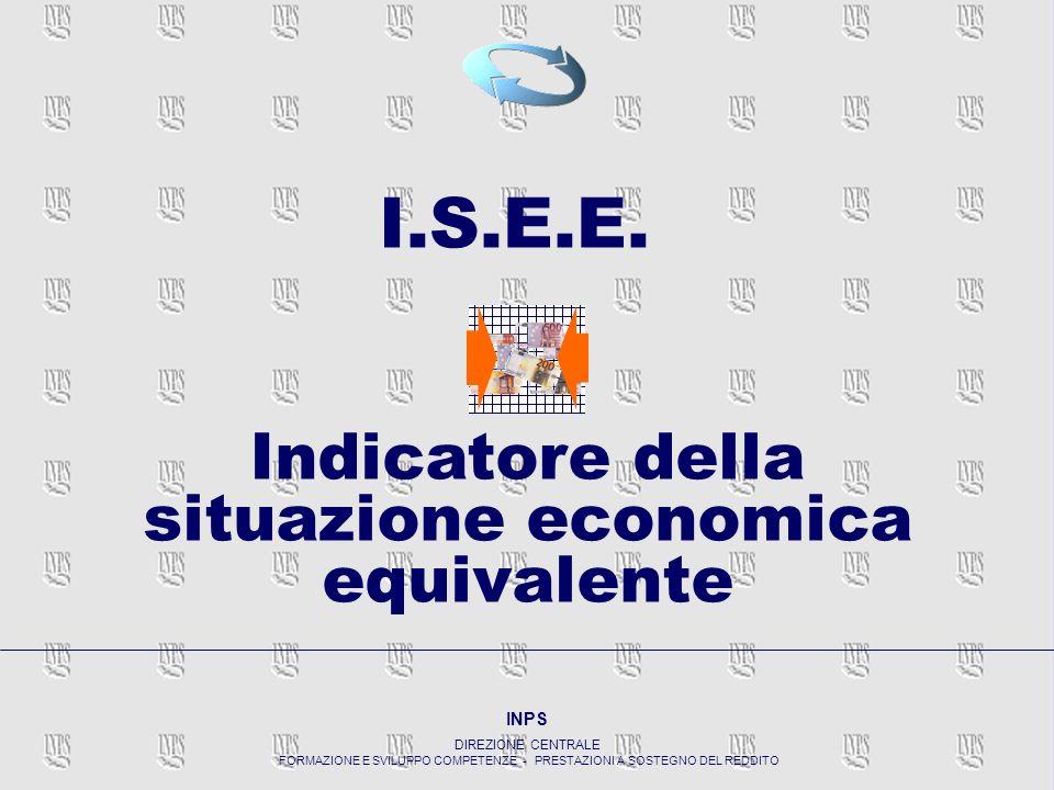 INDICAZIONE DELLA SITUAZIONE ECONOMICA EQUIVALENTE INPS DIREZIONE CENTRALE FORMAZIONE E SVILUPPO COMPETENZE - PRESTAZIONI A SOSTEGNO DEL REDDITO 2 I.S.E.
