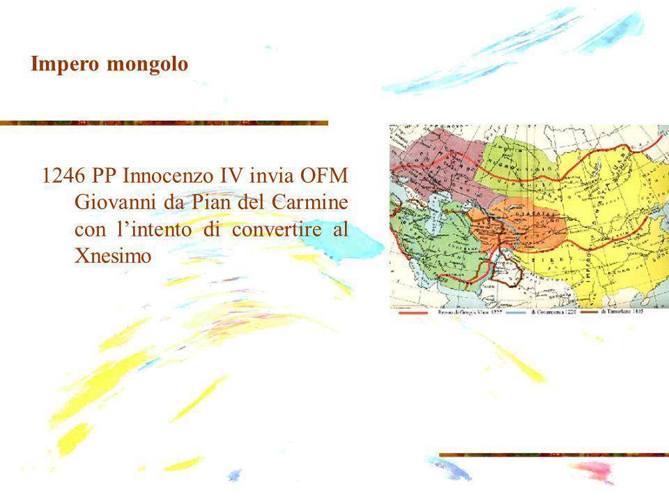 1246 PP Innocenzo IV invia OFM Giovanni da Pian del Carmine con lintento di convertire al Xnesimo Impero mongolo