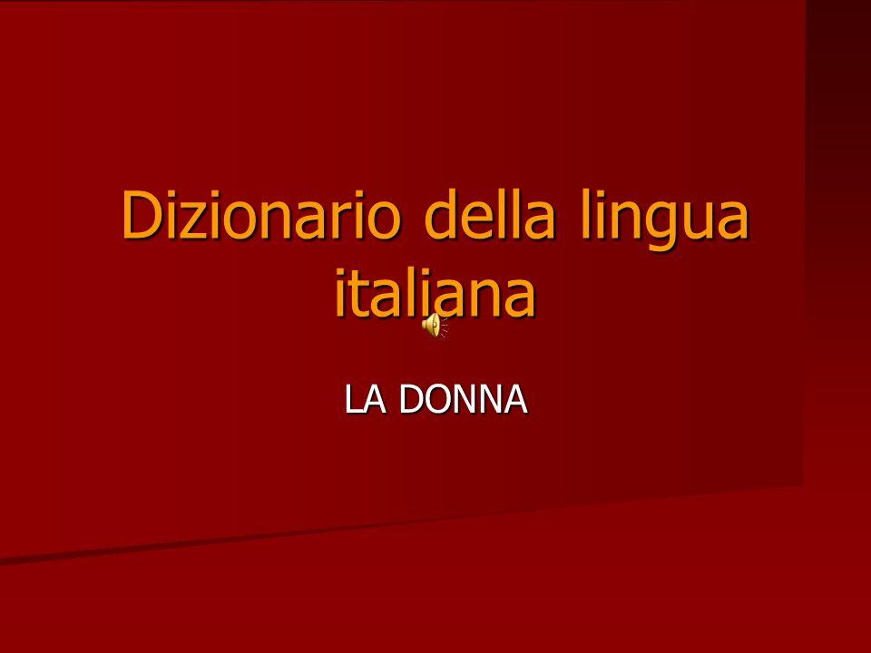 LA DONNA Dizionario della lingua italiana