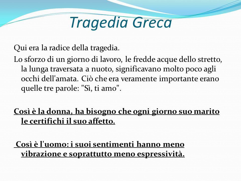 Tragedia Greca Qui era la radice della tragedia. Lo sforzo di un giorno di lavoro, le fredde acque dello stretto, la lunga traversata a nuoto, signifi