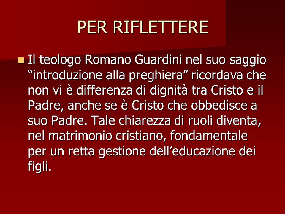 PER RIFLETTERE Il teologo Romano Guardini nel suo saggio introduzione alla preghiera ricordava che non vi è differenza di dignità tra Cristo e il Padr