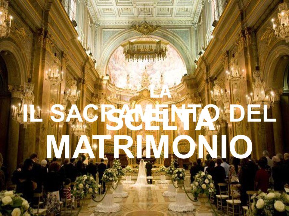 LA SCELTA IL SACRAMENTO DEL MATRIMONIO
