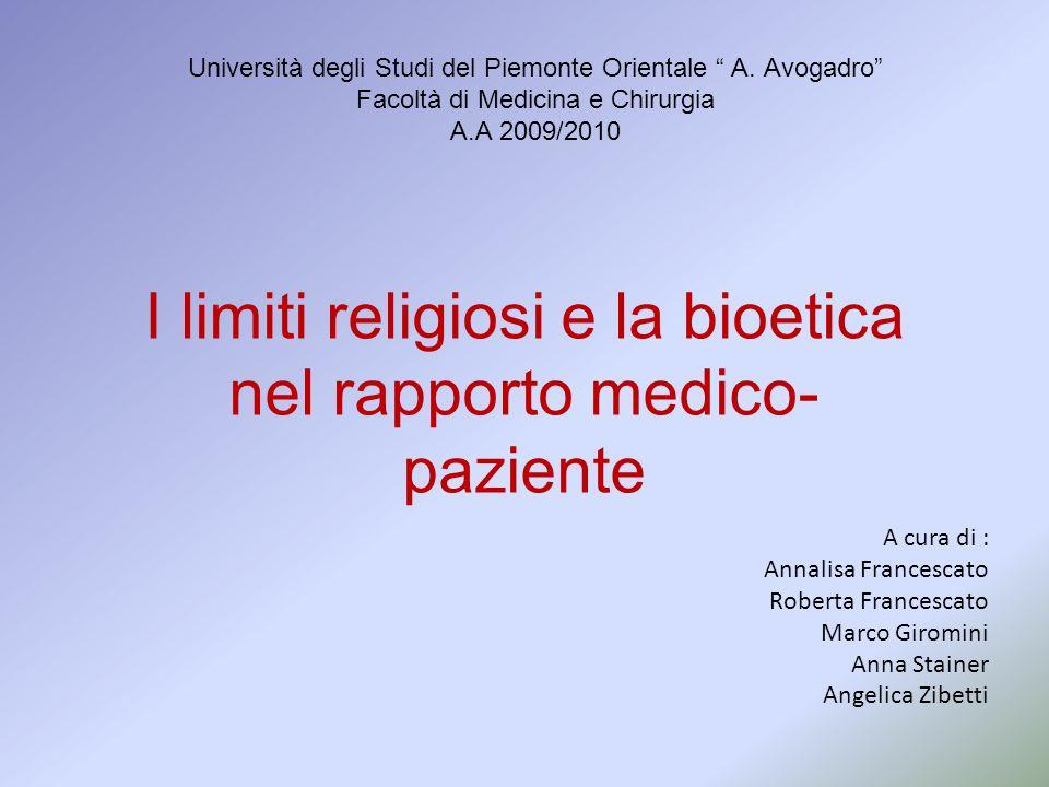 Università degli Studi del Piemonte Orientale A. Avogadro Facoltà di Medicina e Chirurgia A.A 2009/2010 I limiti religiosi e la bioetica nel rapporto