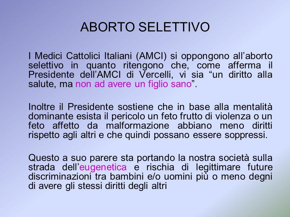 ABORTO SELETTIVO I Medici Cattolici Italiani (AMCI) si oppongono allaborto selettivo in quanto ritengono che, come afferma il Presidente dellAMCI di V