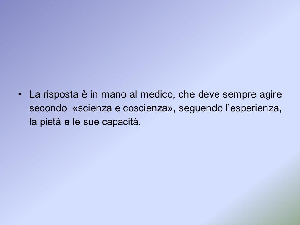La risposta è in mano al medico, che deve sempre agire secondo «scienza e coscienza», seguendo lesperienza, la pietà e le sue capacità.