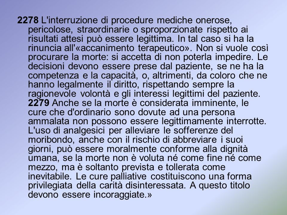 2278 L'interruzione di procedure mediche onerose, pericolose, straordinarie o sproporzionate rispetto ai risultati attesi può essere legittima. In tal