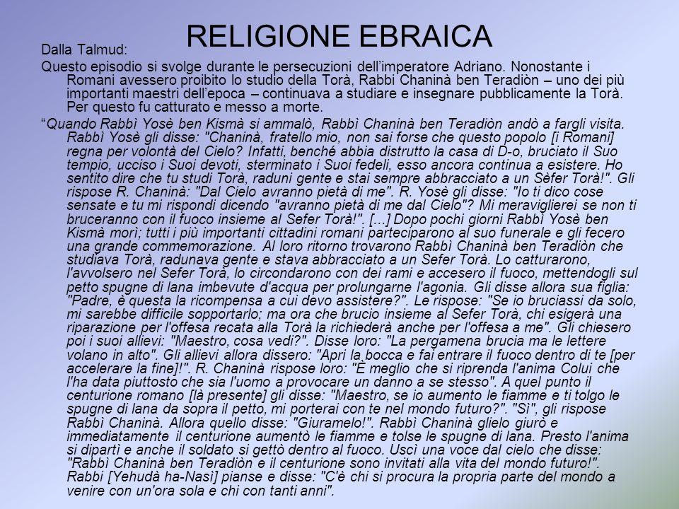 RELIGIONE EBRAICA Dalla Talmud: Questo episodio si svolge durante le persecuzioni dellimperatore Adriano. Nonostante i Romani avessero proibito lo stu