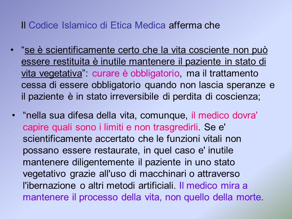 Il Codice Islamico di Etica Medica afferma che se è scientificamente certo che la vita cosciente non può essere restituita è inutile mantenere il pazi