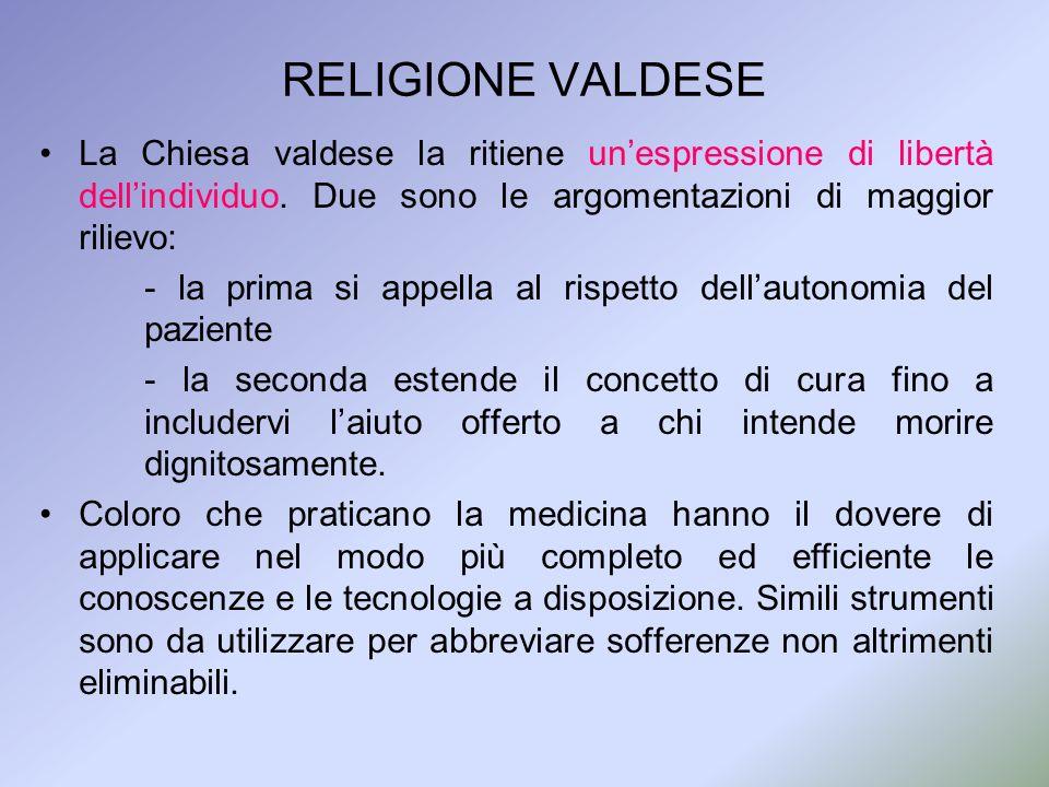 RELIGIONE VALDESE La Chiesa valdese la ritiene unespressione di libertà dellindividuo. Due sono le argomentazioni di maggior rilievo: - la prima si ap