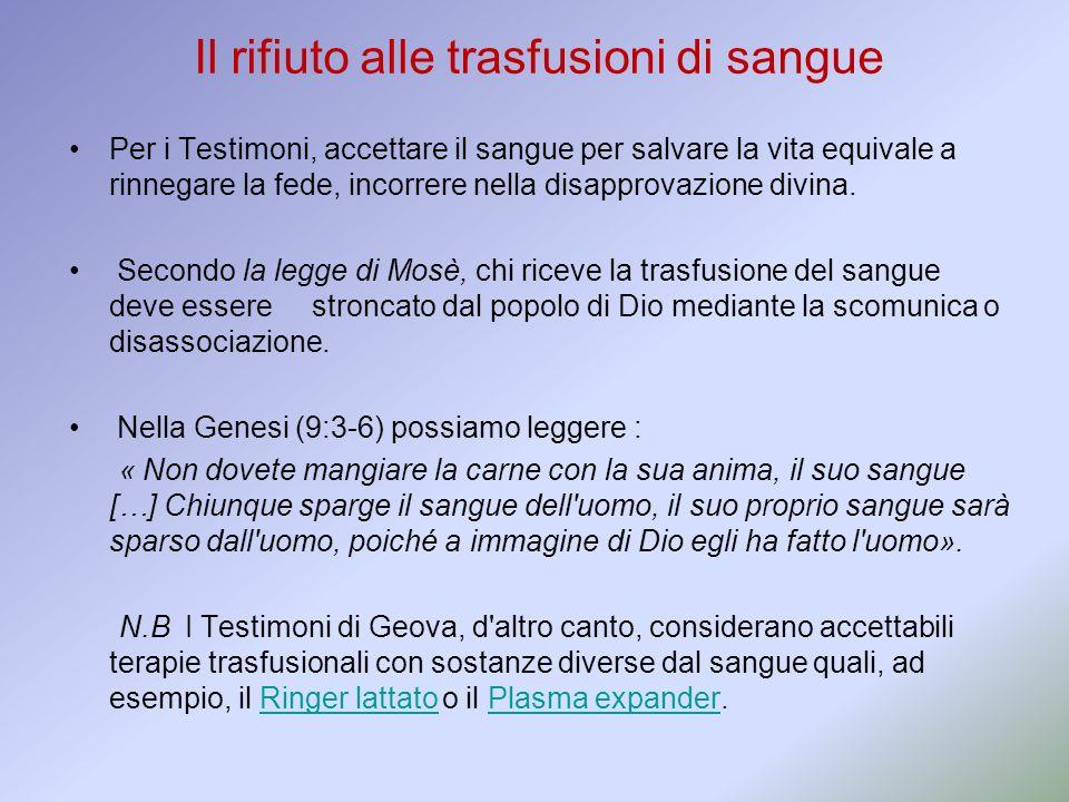 Il rifiuto alle trasfusioni di sangue Per i Testimoni, accettare il sangue per salvare la vita equivale a rinnegare la fede, incorrere nella disapprov