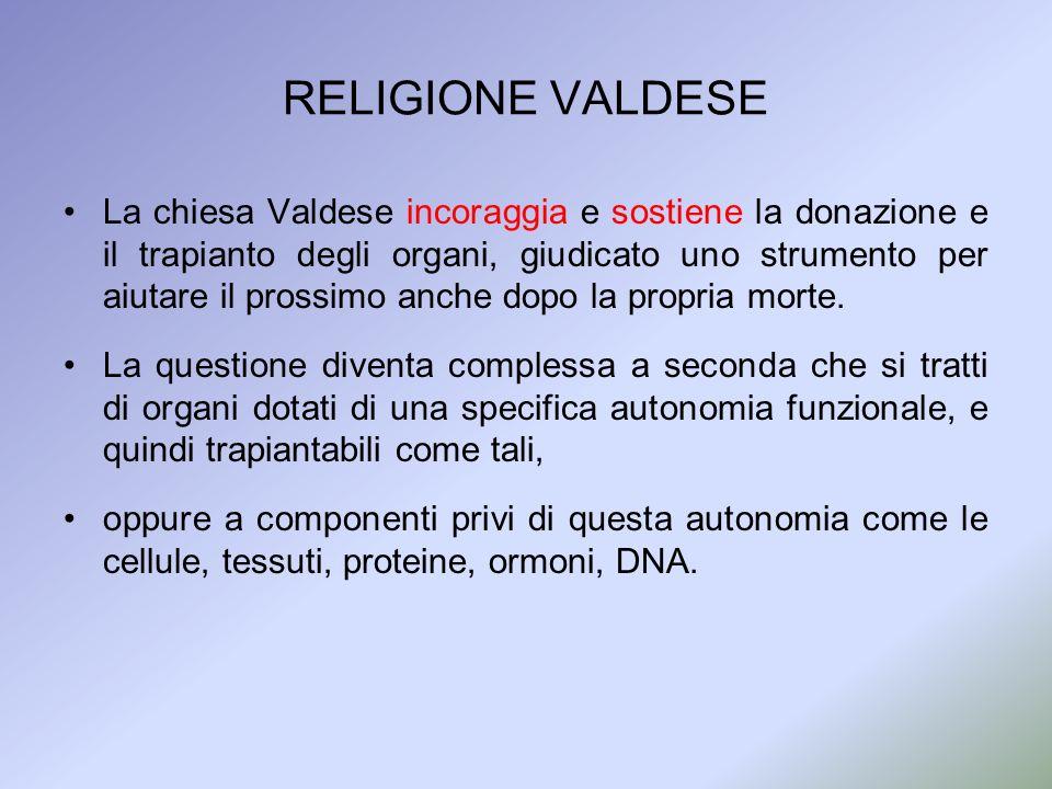 RELIGIONE VALDESE La chiesa Valdese incoraggia e sostiene la donazione e il trapianto degli organi, giudicato uno strumento per aiutare il prossimo an