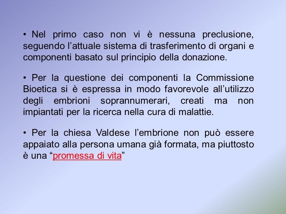 Nel primo caso non vi è nessuna preclusione, seguendo lattuale sistema di trasferimento di organi e componenti basato sul principio della donazione. P