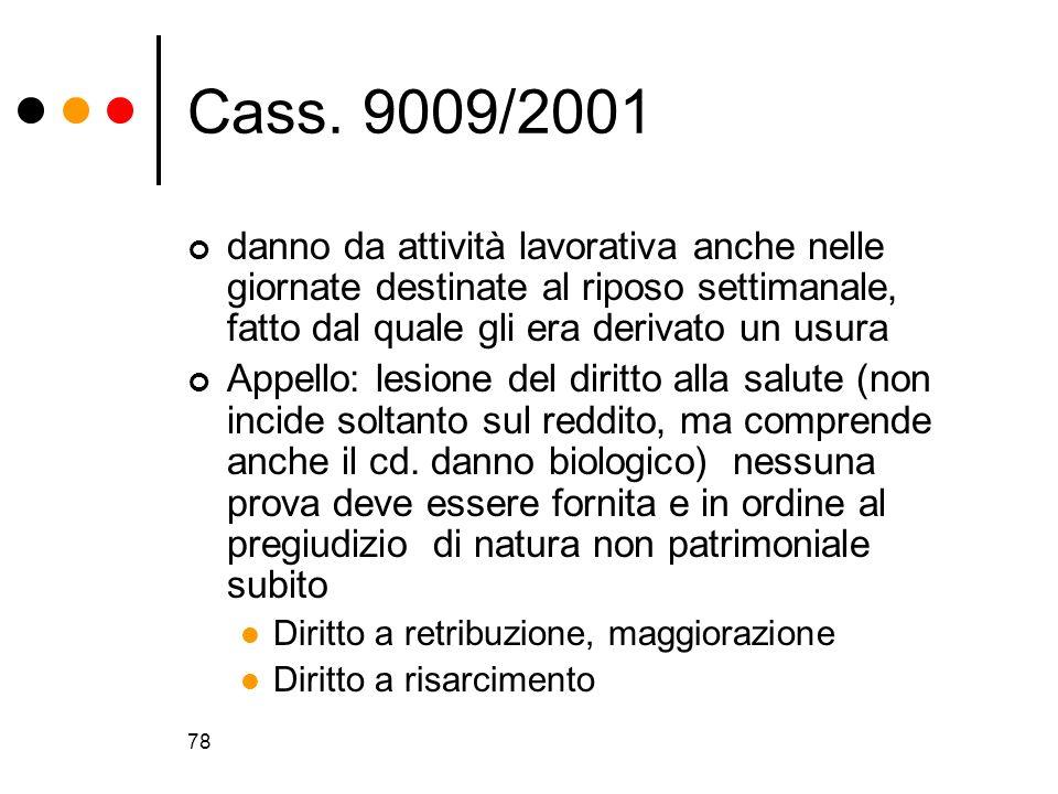 78 Cass. 9009/2001 danno da attività lavorativa anche nelle giornate destinate al riposo settimanale, fatto dal quale gli era derivato un usura Appell