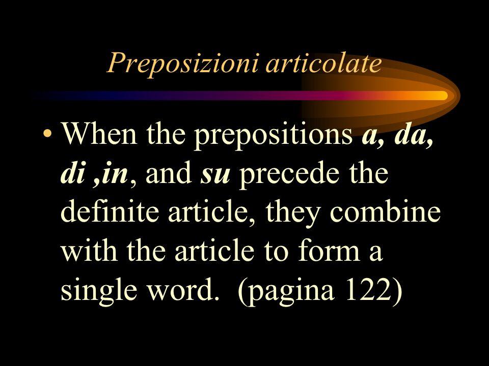Preposizioni articolate When the prepositions a, da, di,in, and su precede the definite article, they combine with the article to form a single word.