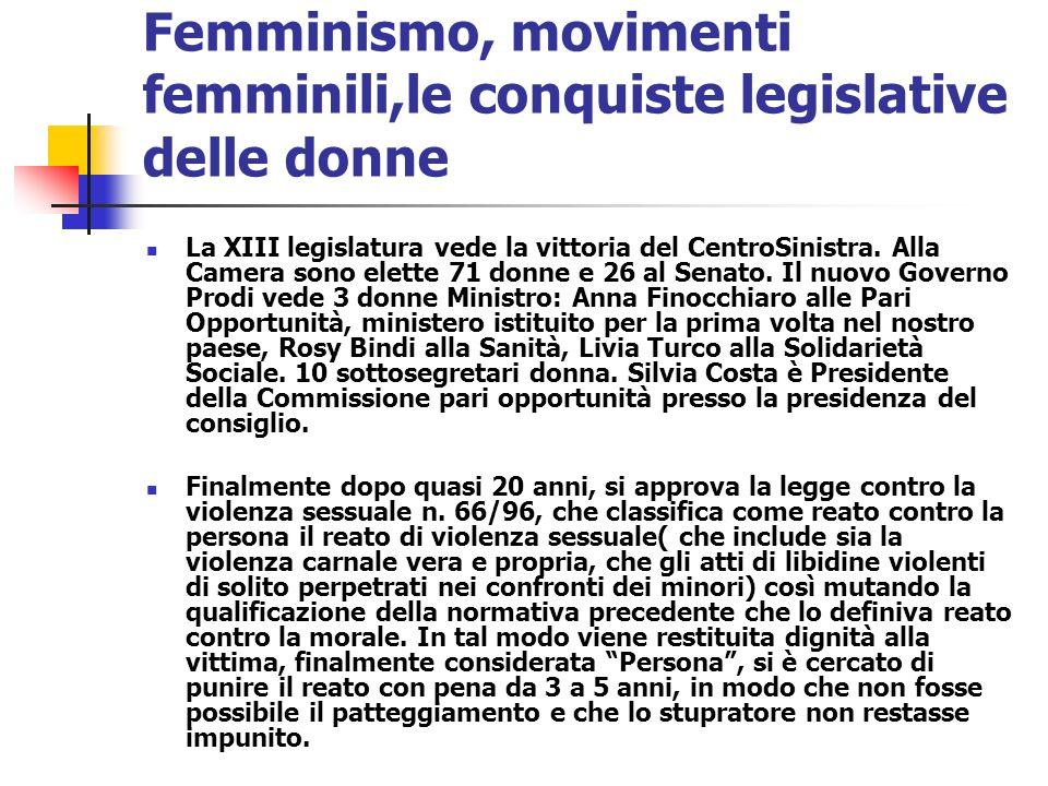 Femminismo, movimenti femminili,le conquiste legislative delle donne La XIII legislatura vede la vittoria del CentroSinistra. Alla Camera sono elette