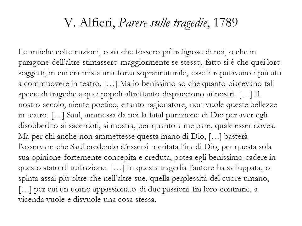 V. Alfieri, Parere sulle tragedie, 1789 Le antiche colte nazioni, o sia che fossero più religiose di noi, o che in paragone dellaltre stimassero maggi
