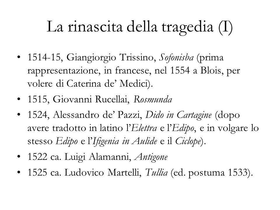 La rinascita della tragedia (II) 1541, Giambattista Giraldi Cinzio, Orbecche 1542, Sperone Speroni, Canace 1546, Pietro Aretino, Orazia 1587, Torquato Tasso, Torrismondo
