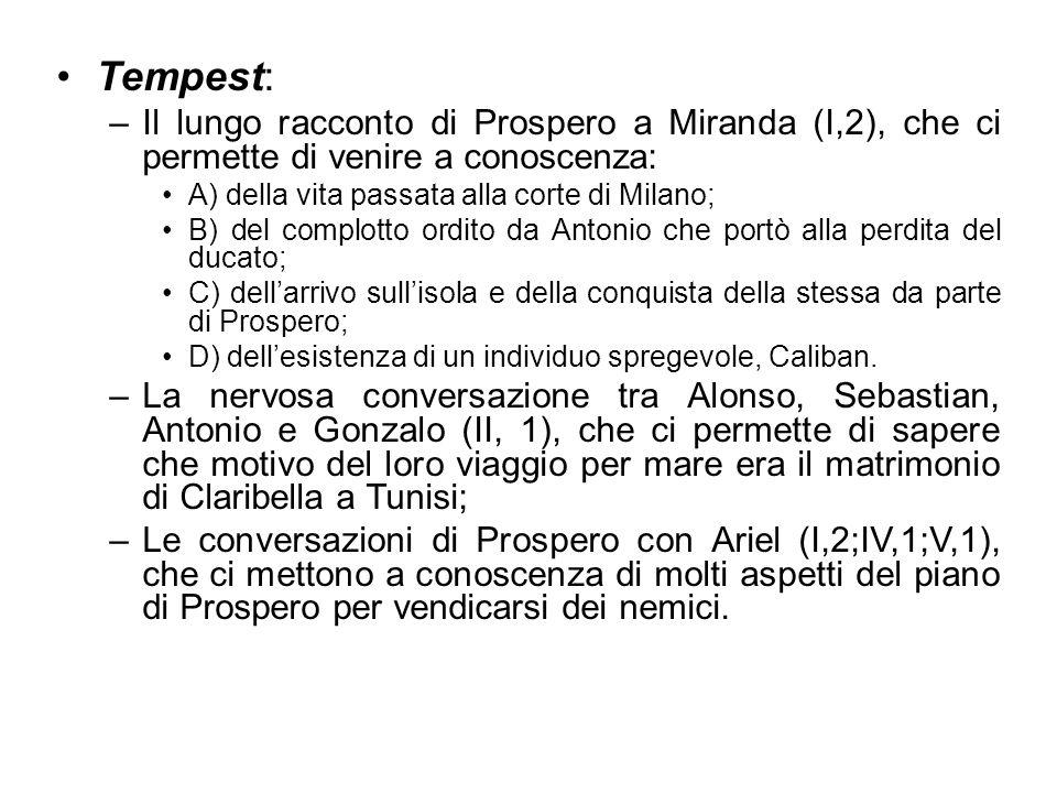 Tempest: –Il lungo racconto di Prospero a Miranda (I,2), che ci permette di venire a conoscenza: A) della vita passata alla corte di Milano; B) del co