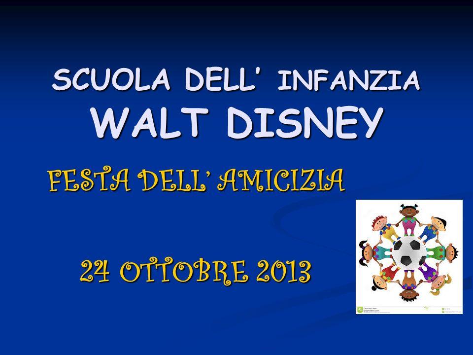 SCUOLA DELL INFANZIA WALT DISNEY FESTA DELL AMICIZIA 24 OTTOBRE 2013