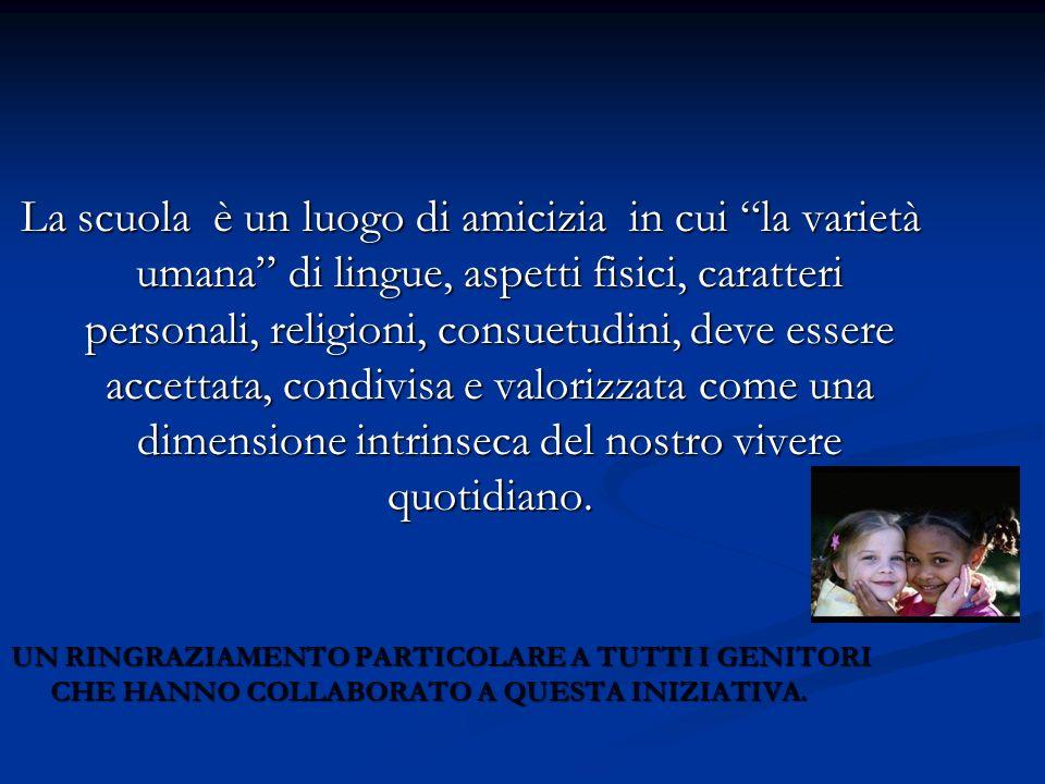 La scuola è un luogo di amicizia in cui la varietà umana di lingue, aspetti fisici, caratteri personali, religioni, consuetudini, deve essere accettat