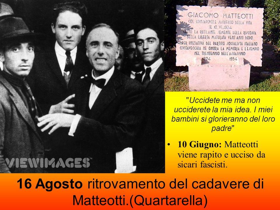 10 Giugno: Matteotti viene rapito e ucciso da sicari fascisti. 16 Agosto ritrovamento del cadavere di Matteotti.(Quartarella)
