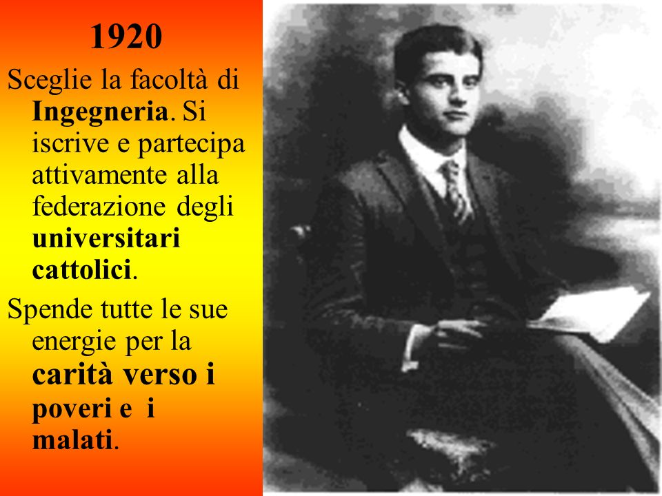 1920 Sceglie la facoltà di Ingegneria. Si iscrive e partecipa attivamente alla federazione degli universitari cattolici. Spende tutte le sue energie p
