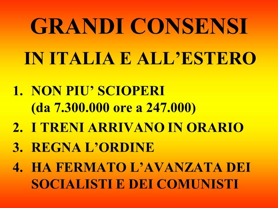 GRANDI CONSENSI IN ITALIA E ALLESTERO 1.NON PIU SCIOPERI (da 7.300.000 ore a 247.000) 2.I TRENI ARRIVANO IN ORARIO 3.REGNA LORDINE 4.HA FERMATO LAVANZ